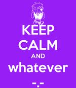 Whatever keep calm
