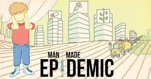 ManMade epidemic