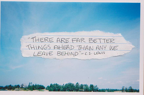 There-are-far-better-things-ahead-than-any-we-leave-behind-cs-lewis-past-quote