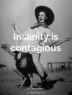 Insanity is contagious
