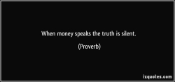 Quote-when-money-speaks-the-truth-is-silent-proverbs-336806