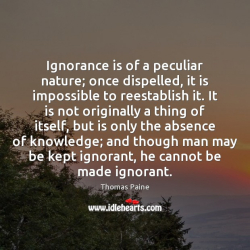 Ignorance-is-of-a-peculiar-nature-once-dispelled-it-is-impossible-to